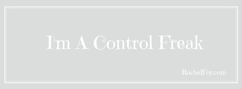 I'm a control freak….