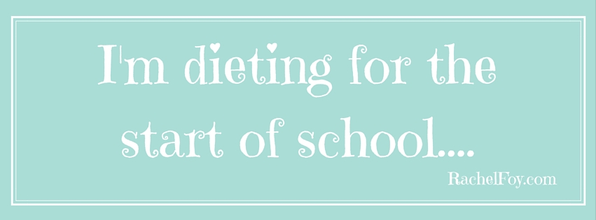 I'm dieting for the start of school…..