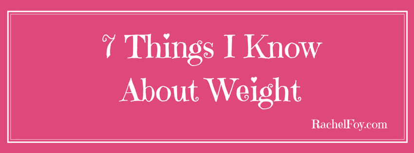 7 Things I Know About Weight