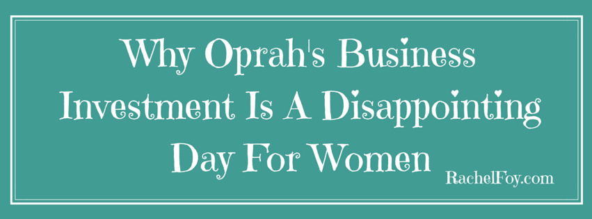Why Oprah's business investment is a dissappointing day for women