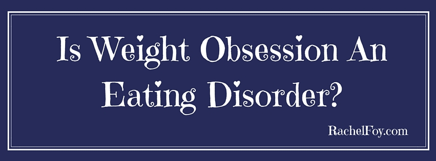 Is weight obsession an eating disorder…..?