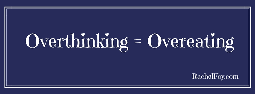 Overthinking causes overeating