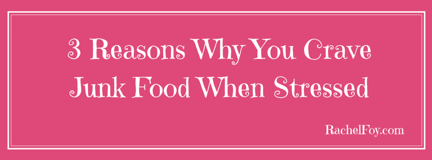 3 reasons why you crave junk when stressed