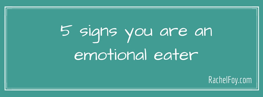 5 signs you are an emotional eater