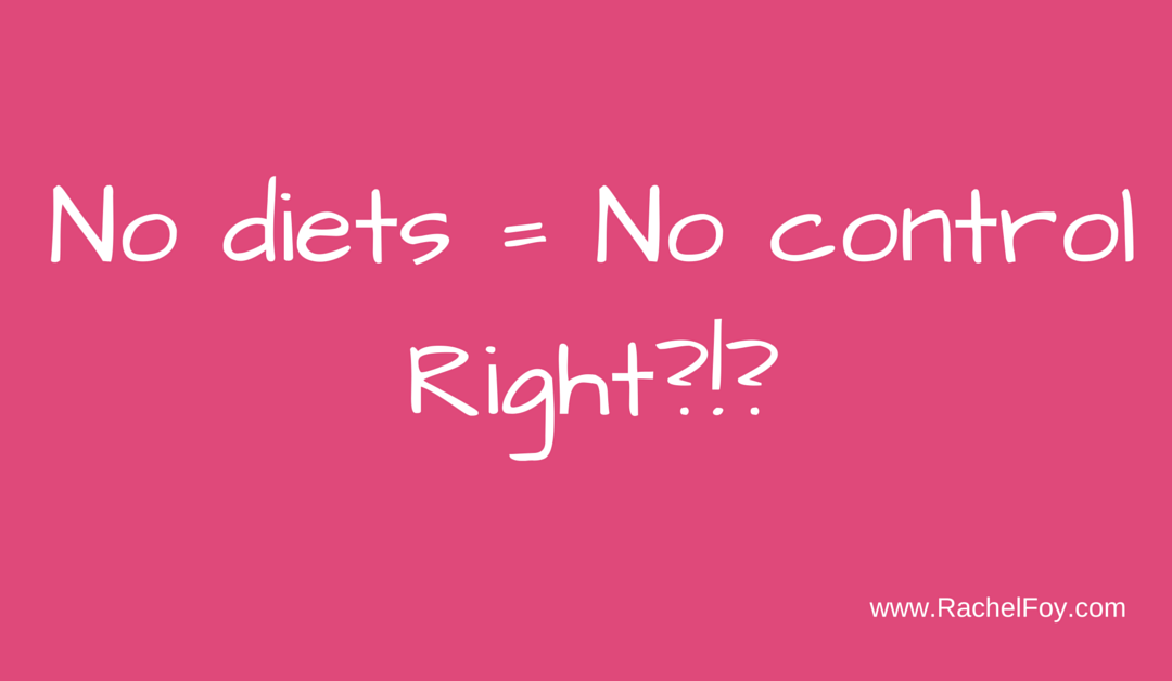 No Dieting = No Control. Right?