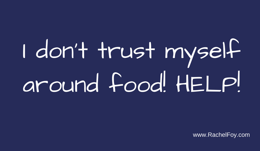 I don't trust myself around food