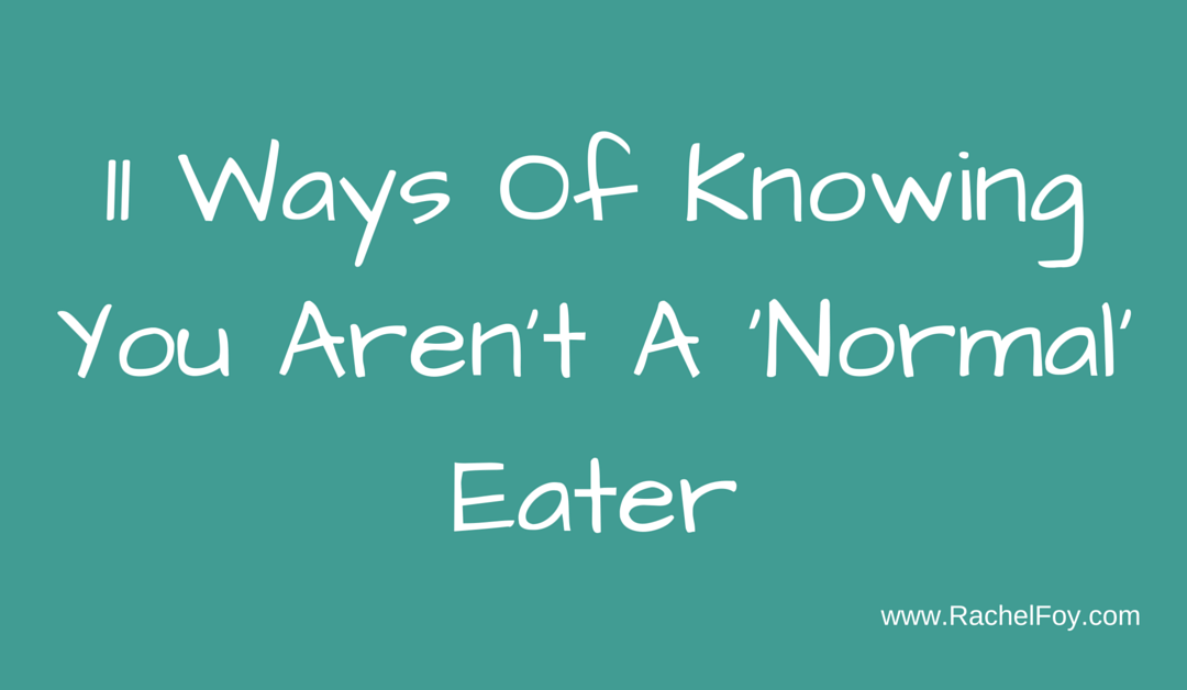 11 ways of knowing you aren't a 'normal' eater