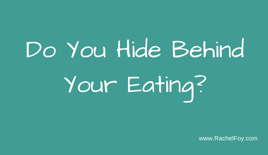 Do you hide behind your eating?