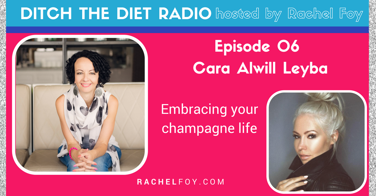 Cara Alwill Leyba on ditch the diet radio with rachel foy food freedom coach and how to stop binge eating and emotional eating