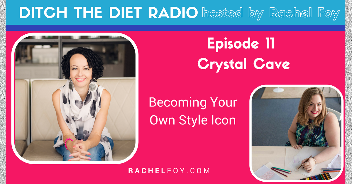 Ditch The Diet Radio host Rachel Foy interviews Crystal Cave on becoming your own style icon and embracing your body regardless of your weight and size