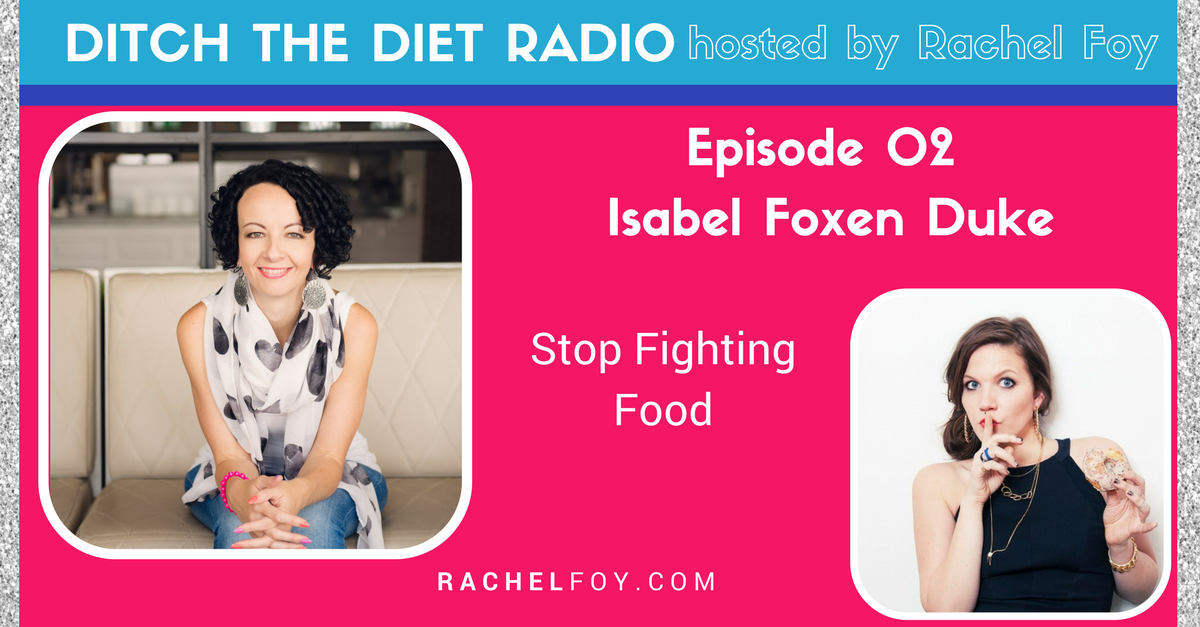 Isabel Foxen Duke Ditch the diet radio podcast with Rachel Foy the food freedom coach