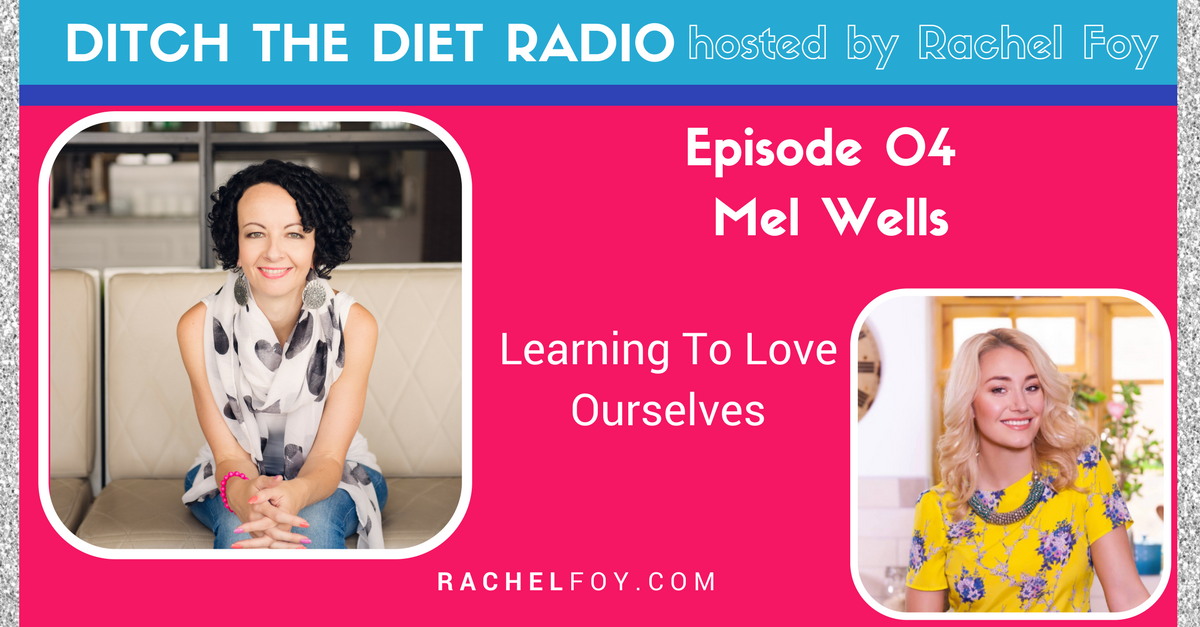 Mel Wells Ditch the diet radio podcast with Rachel Foy the food freedom coach