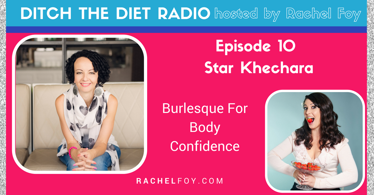 Ditch The Diet Radio host Rachel Foy interviews Star Khechara on how burlesque helped her improve her body confidence and why it could help you