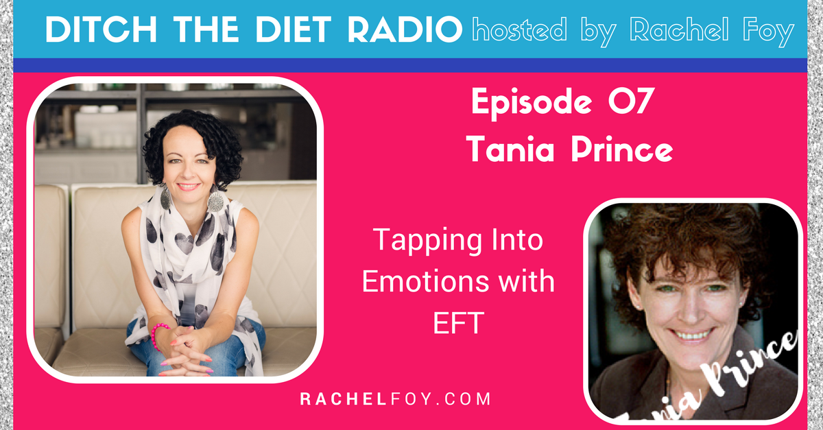 Tania Prince on ditch the diet radio with rachel foy food freedom coach and how to stop binge eating and emotional eating