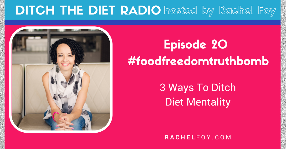 Ditch The Diet Radio with Rachel Foy ditching diet mentality