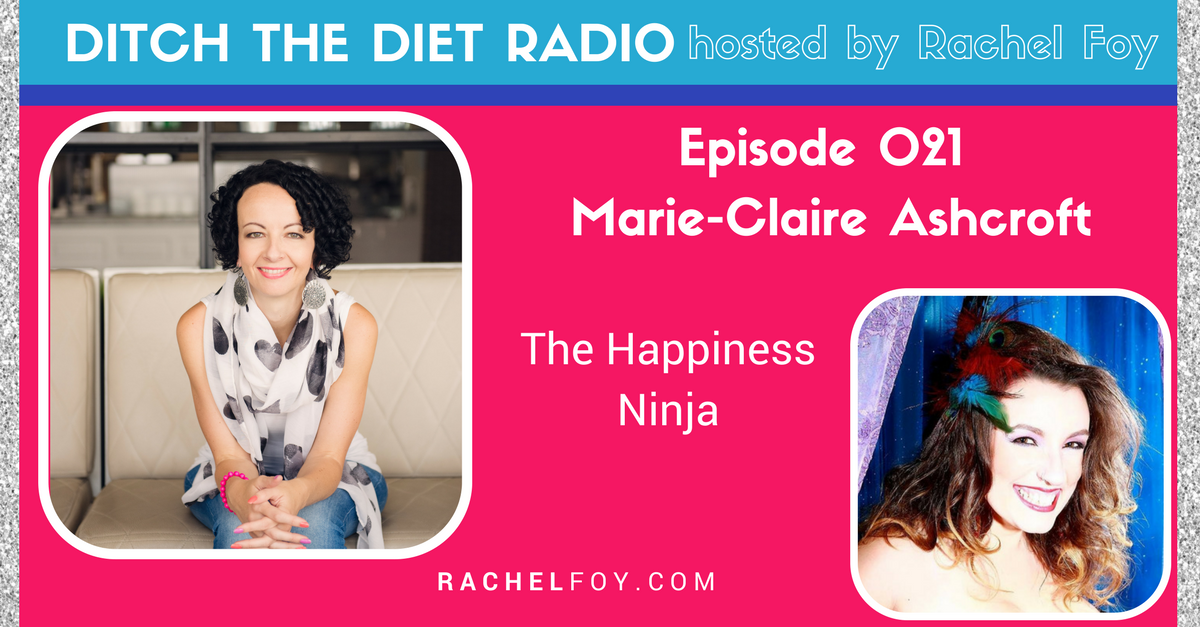 Ditch The Diet Radio host Rachel Foy interviews Marie-Claire Ashcroft, the happiness ninja