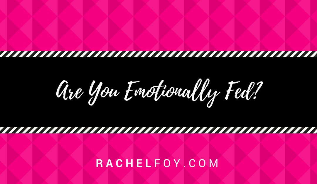 Are you emotionally fed?